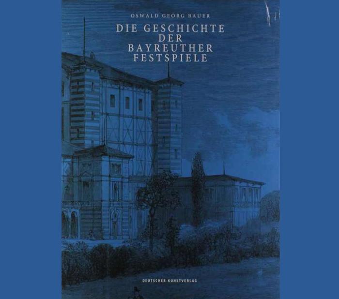Oswald Georg Bauer: Die Geschichte der Bayreuther Festspiele