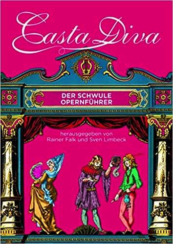 Casta Diva: Der erste schwule Opernführer spart nicht an Opulenz